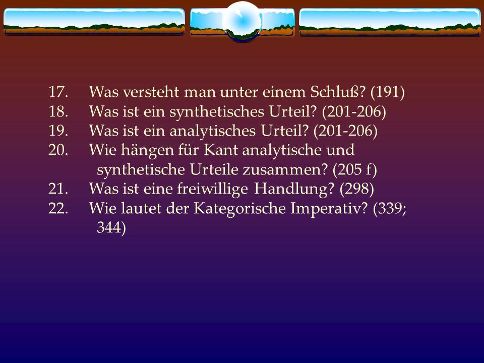 17. Was versteht man unter einem Schluß? (191) 18. Was ist ein synthetisches Urteil? (201-206) 19. Was ist ein analytisches Urteil? (201-206) 20. Wie