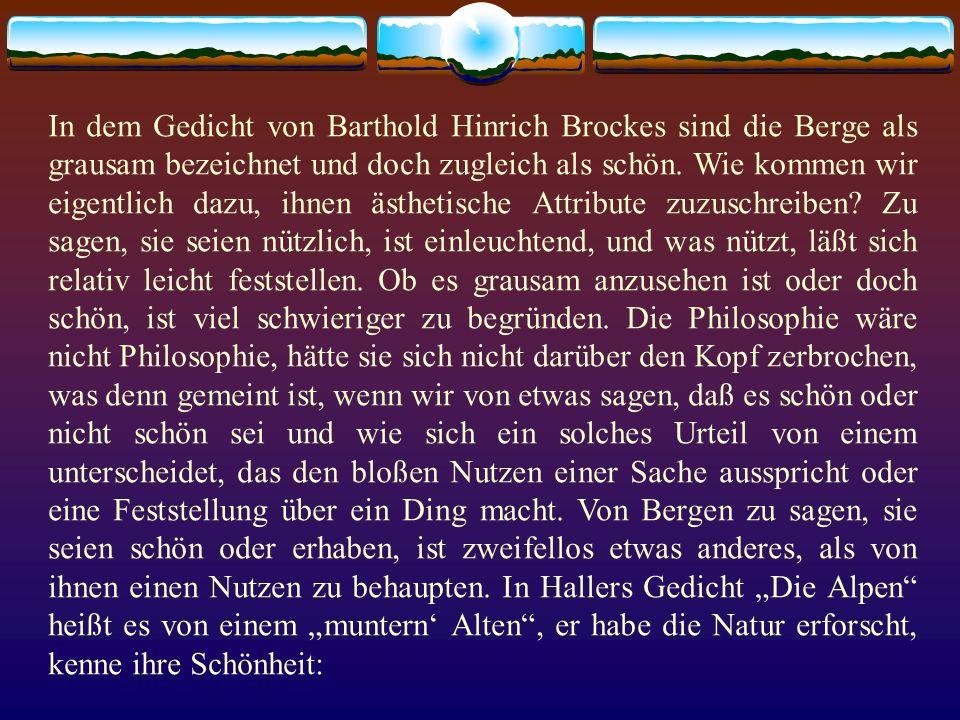 In dem Gedicht von Barthold Hinrich Brockes sind die Berge als grausam bezeichnet und doch zugleich als schön. Wie kommen wir eigentlich dazu, ihnen ä