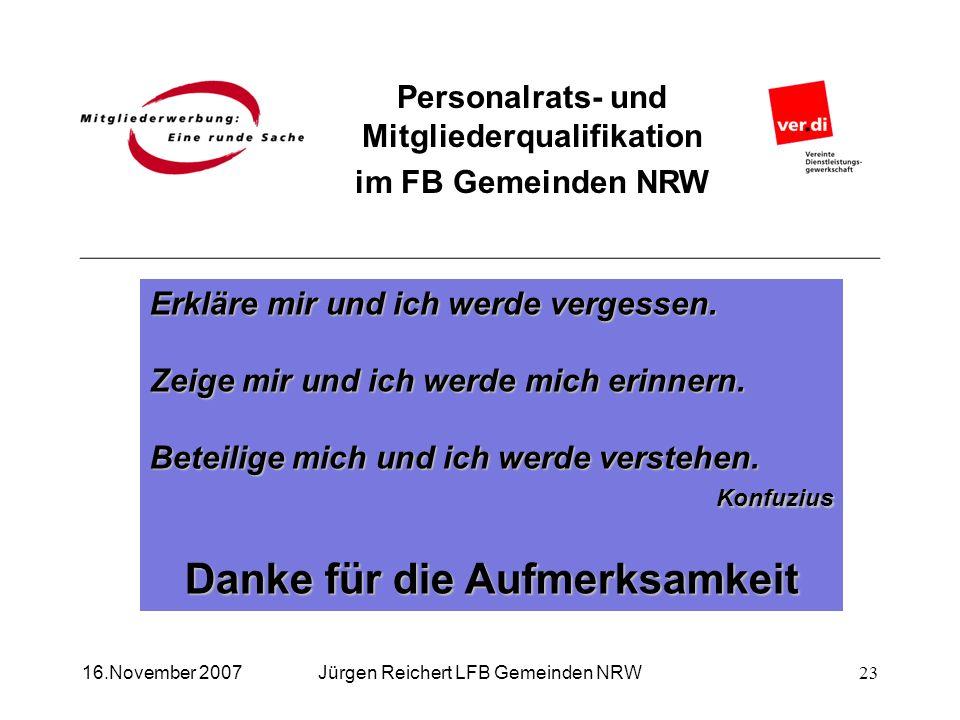 Personalrats- und Mitgliederqualifikation im FB Gemeinden NRW Jürgen Reichert LFB Gemeinden NRW16.November 2007 Erkläre mir und ich werde vergessen. Z