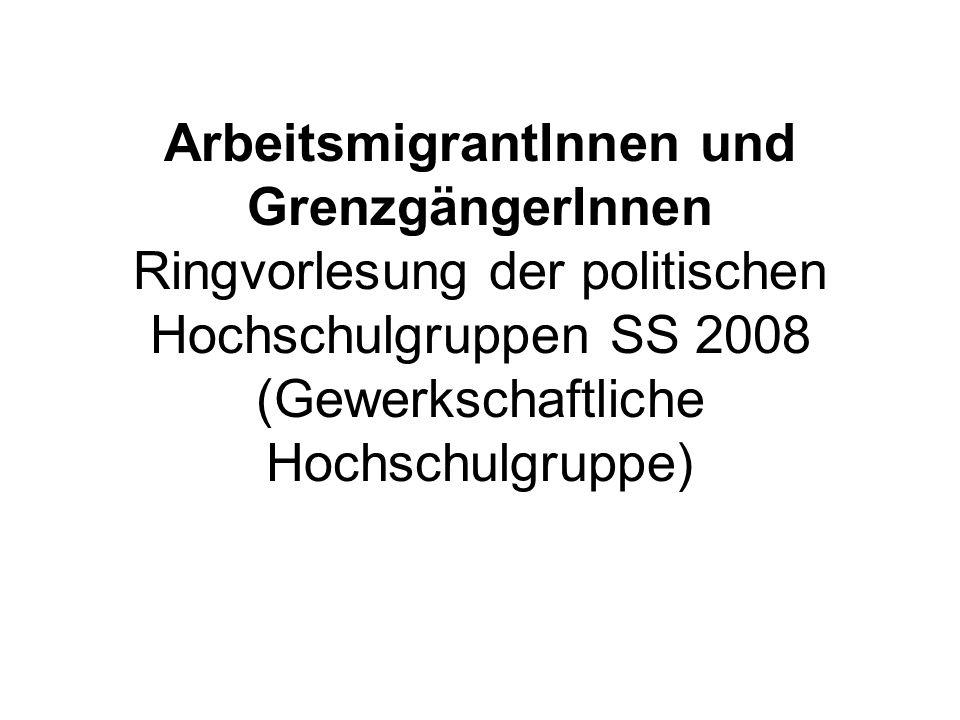 ArbeitsmigrantInnen und GrenzgängerInnen Ringvorlesung der politischen Hochschulgruppen SS 2008 (Gewerkschaftliche Hochschulgruppe)