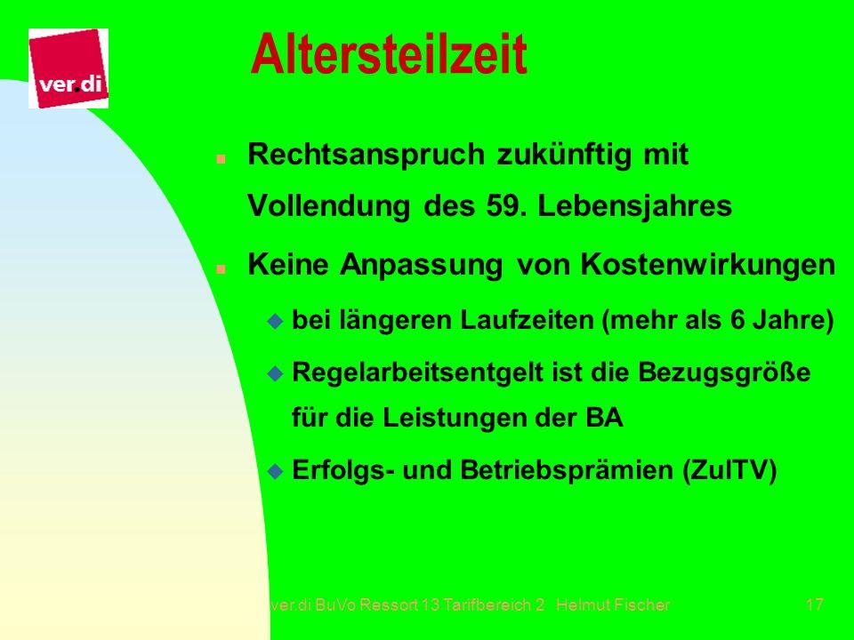 ver.di BuVo Ressort 13 Tarifbereich 2 Helmut Fischer17 Altersteilzeit n Rechtsanspruch zukünftig mit Vollendung des 59. Lebensjahres n Keine Anpassung