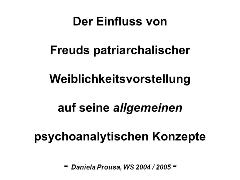 Der Einfluss von Freuds patriarchalischer Weiblichkeitsvorstellung auf seine allgemeinen psychoanalytischen Konzepte - Daniela Prousa, WS 2004 / 2005 -