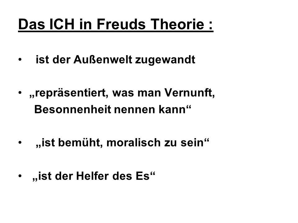 Das ICH in Freuds Theorie : ist der Außenwelt zugewandt repräsentiert, was man Vernunft, Besonnenheit nennen kann ist bemüht, moralisch zu sein ist der Helfer des Es