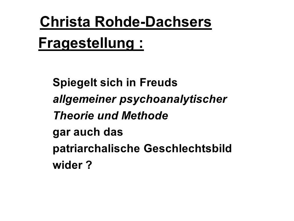 Christa Rohde-Dachsers Fragestellung : Spiegelt sich in Freuds allgemeiner psychoanalytischer Theorie und Methode gar auch das patriarchalische Geschlechtsbild wider