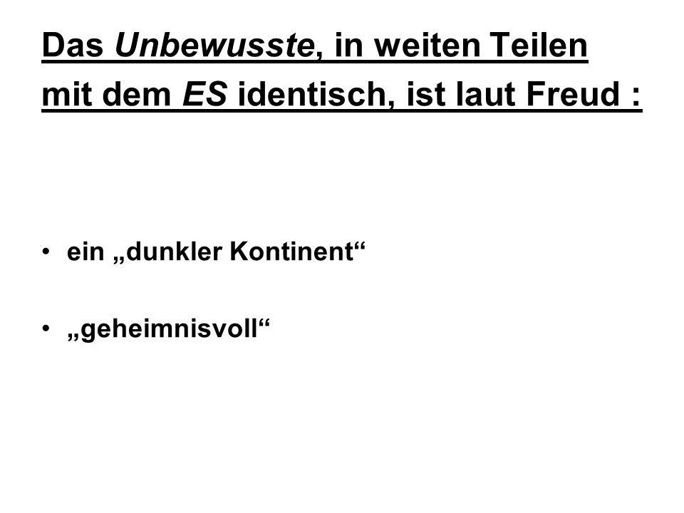 Das Unbewusste, in weiten Teilen mit dem ES identisch, ist laut Freud : ein dunkler Kontinent geheimnisvoll