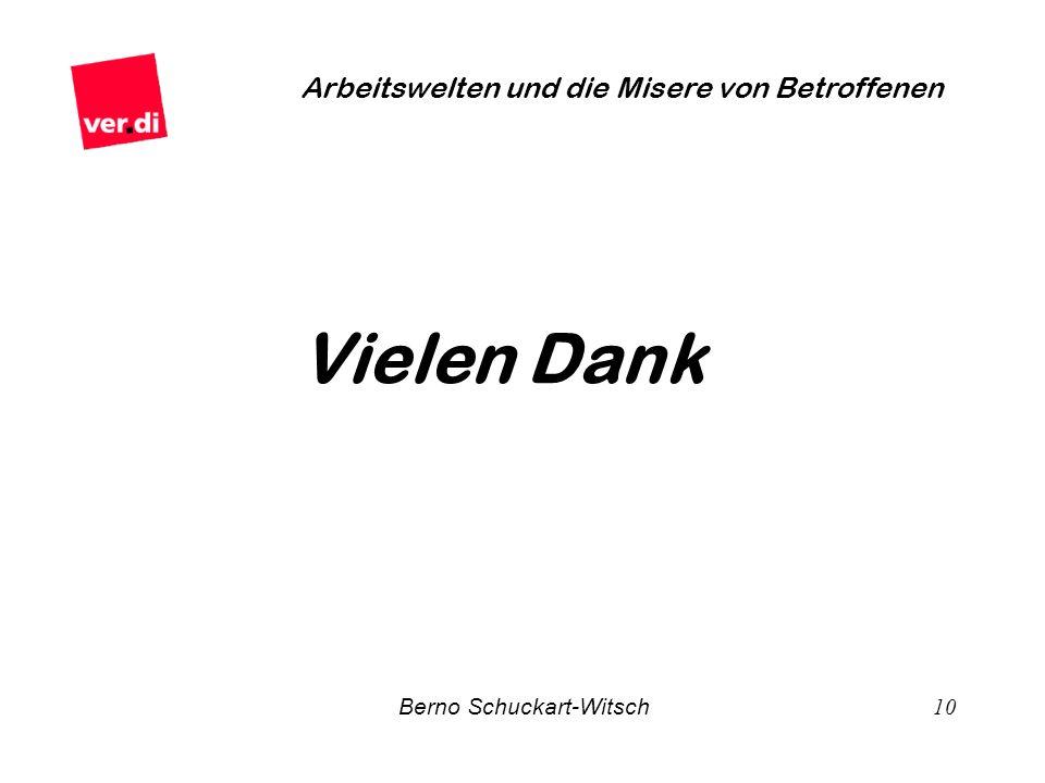 Berno Schuckart-Witsch 10 Arbeitswelten und die Misere von Betroffenen Vielen Dank