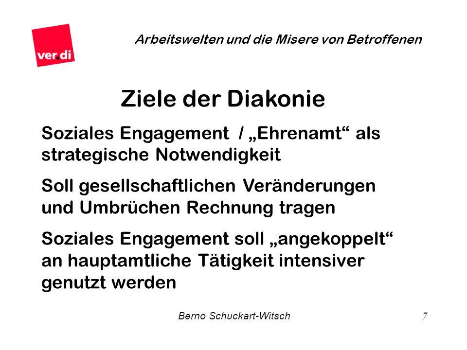 Berno Schuckart-Witsch 7 Arbeitswelten und die Misere von Betroffenen Ziele der Diakonie Soziales Engagement / Ehrenamt als strategische Notwendigkeit