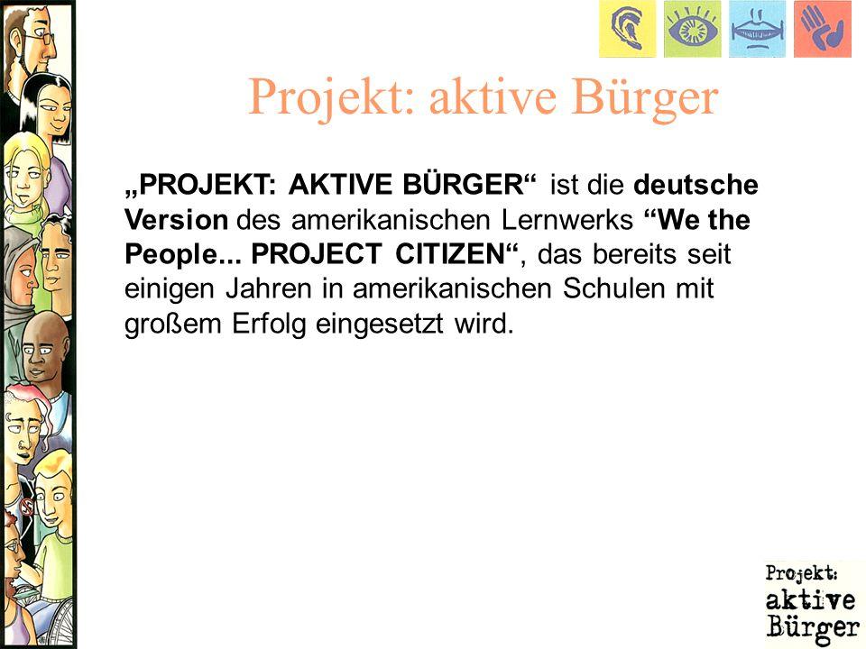 Projekt: aktive Bürger PROJEKT: AKTIVE BÜRGER ist die deutsche Version des amerikanischen Lernwerks We the People... PROJECT CITIZEN, das bereits seit