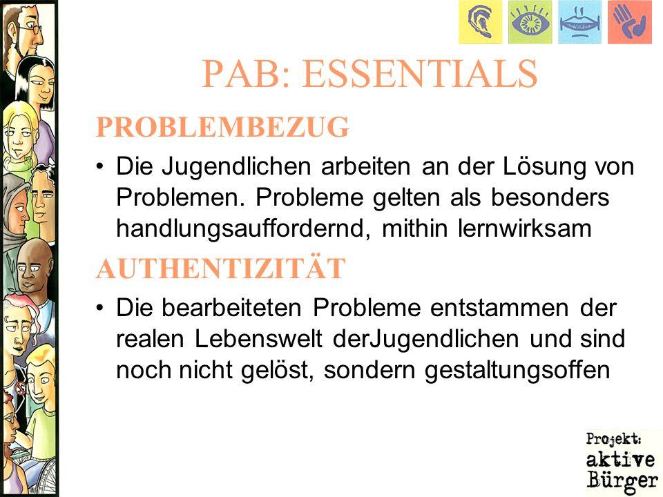 PAB: ESSENTIALS PROBLEMBEZUG Die Jugendlichen arbeiten an der Lösung von Problemen. Probleme gelten als besonders handlungsauffordernd, mithin lernwir
