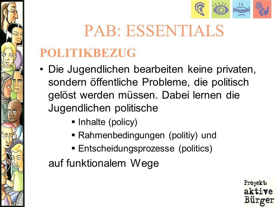 PAB: ESSENTIALS POLITIKBEZUG Die Jugendlichen bearbeiten keine privaten, sondern öffentliche Probleme, die politisch gelöst werden müssen. Dabei lerne