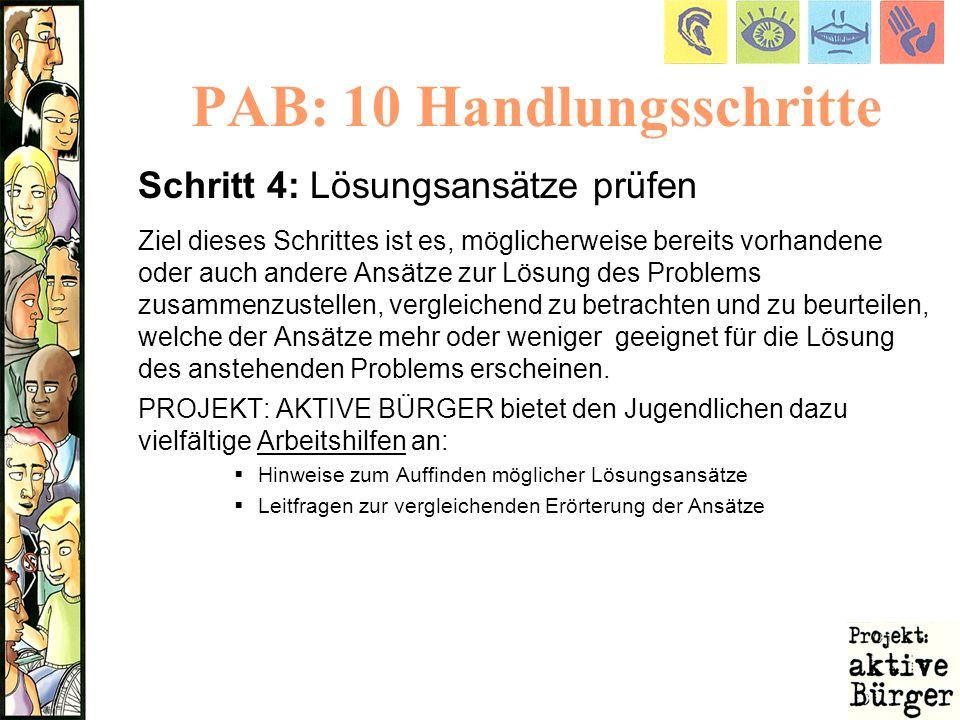 PAB: 10 Handlungsschritte Schritt 4: Lösungsansätze prüfen Ziel dieses Schrittes ist es, möglicherweise bereits vorhandene oder auch andere Ansätze zu