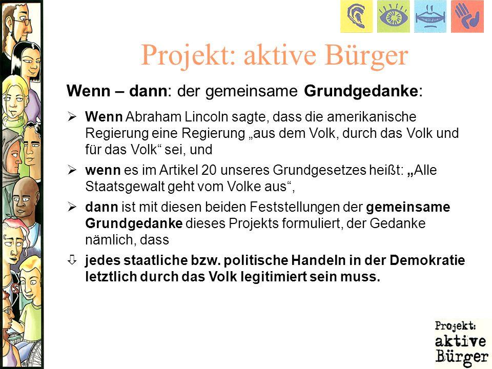 Projekt: aktive Bürger Wenn – dann: der gemeinsame Grundgedanke: Wenn Abraham Lincoln sagte, dass die amerikanische Regierung eine Regierung aus dem V