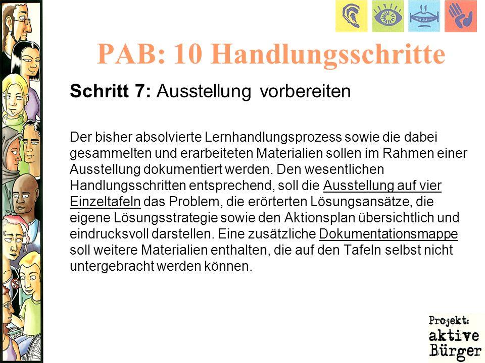 PAB: 10 Handlungsschritte Schritt 7: Ausstellung vorbereiten Der bisher absolvierte Lernhandlungsprozess sowie die dabei gesammelten und erarbeiteten