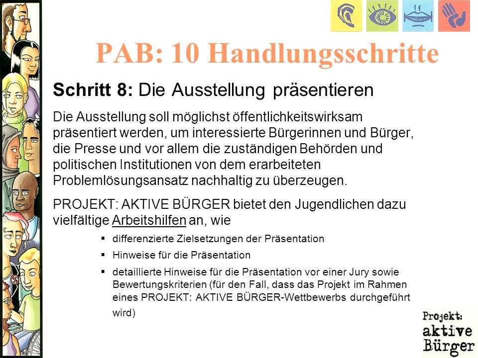 PAB: 10 Handlungsschritte Schritt 8: Die Ausstellung präsentieren Die Ausstellung soll möglichst öffentlichkeitswirksam präsentiert werden, um interes