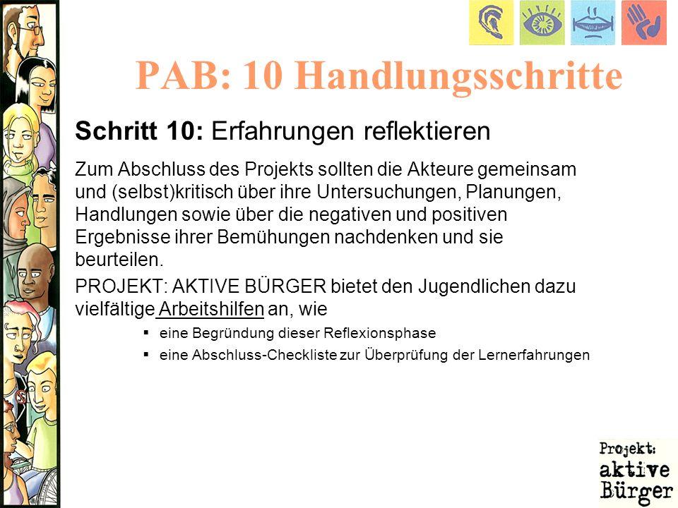 PAB: 10 Handlungsschritte Schritt 10: Erfahrungen reflektieren Zum Abschluss des Projekts sollten die Akteure gemeinsam und (selbst)kritisch über ihre
