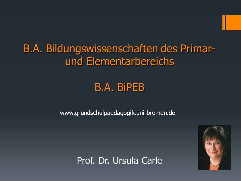 Prof.Dr. Ursula Carle B.A. Bildungswissenschaften des Primar- und Elementarbereichs B.A.