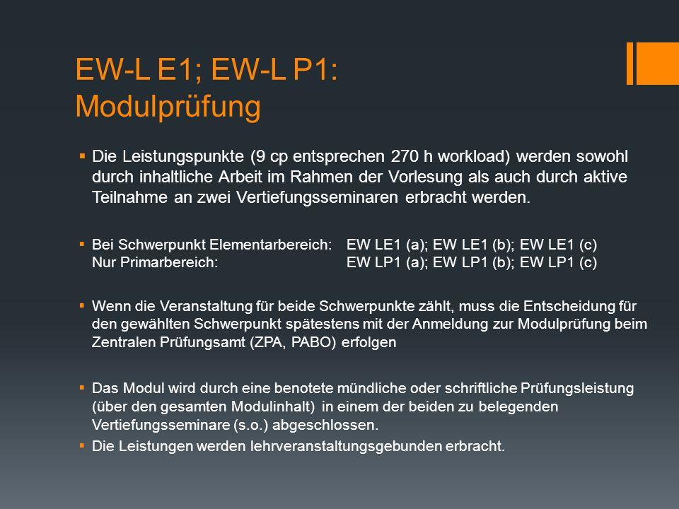 EW-L E1; EW-L P1: Modulprüfung Die Leistungspunkte (9 cp entsprechen 270 h workload) werden sowohl durch inhaltliche Arbeit im Rahmen der Vorlesung als auch durch aktive Teilnahme an zwei Vertiefungsseminaren erbracht werden.
