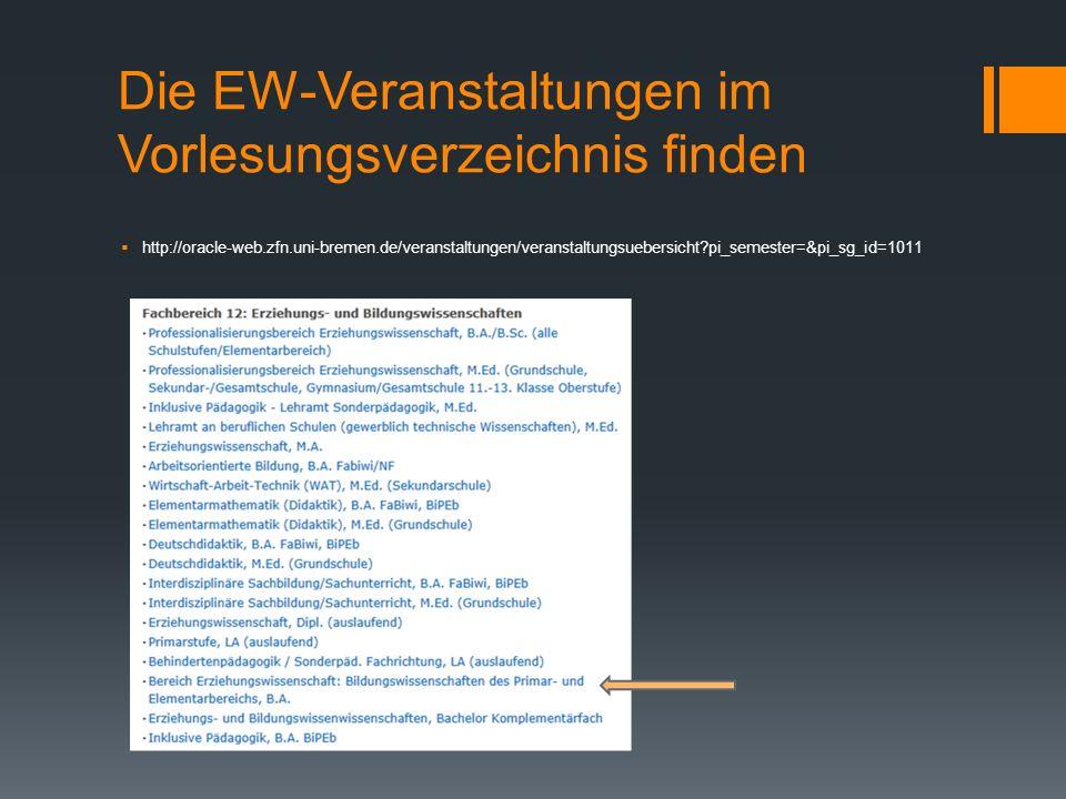 Die EW-Veranstaltungen im Vorlesungsverzeichnis finden http://oracle-web.zfn.uni-bremen.de/veranstaltungen/veranstaltungsuebersicht?pi_semester=&pi_sg_id=1011