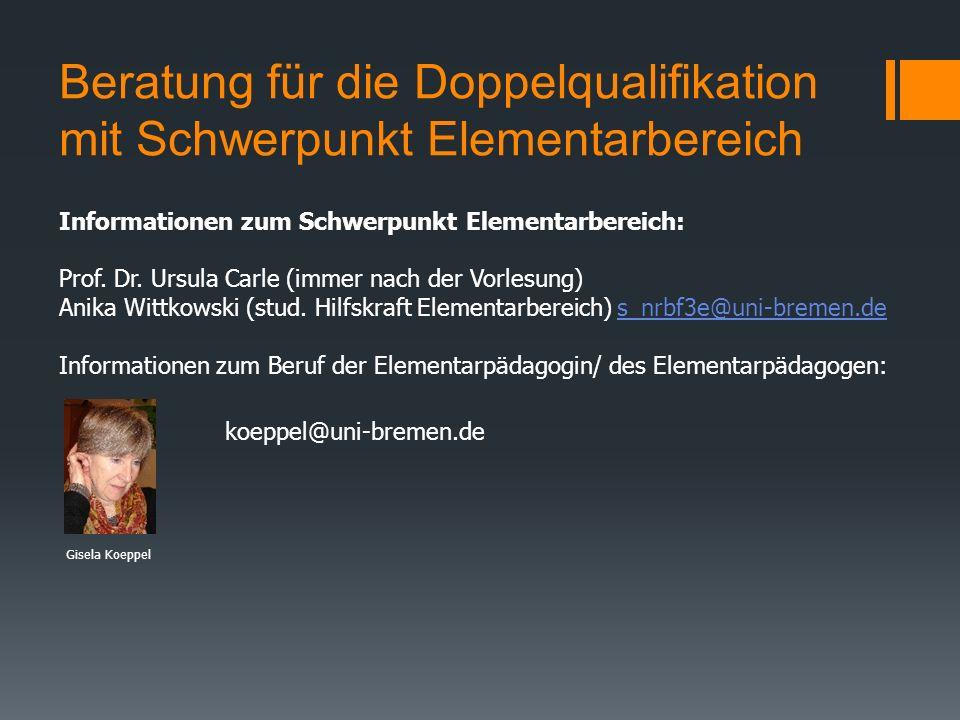 Beratung für die Doppelqualifikation mit Schwerpunkt Elementarbereich Informationen zum Schwerpunkt Elementarbereich: Prof.