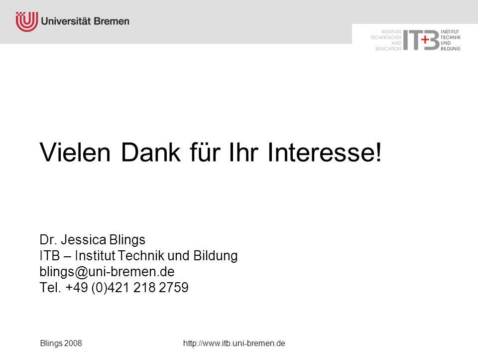 Blings 2008http://www.itb.uni-bremen.de Vielen Dank für Ihr Interesse! Dr. Jessica Blings ITB – Institut Technik und Bildung blings@uni-bremen.de Tel.
