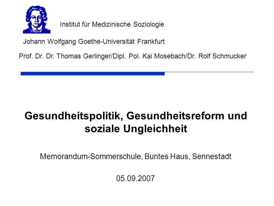 Gesundheitspolitik, Gesundheitsreform und soziale Ungleichheit Memorandum-Sommerschule, Buntes Haus, Sennestadt 05.09.2007 Johann Wolfgang Goethe-Univ
