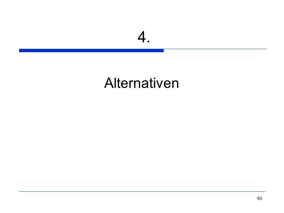 46 4. Alternativen