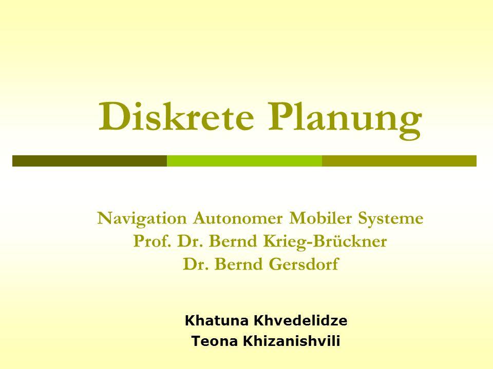 Diskrete Planung Navigation Autonomer Mobiler Systeme Prof. Dr. Bernd Krieg-Brückner Dr. Bernd Gersdorf Khatuna Khvedelidze Teona Khizanishvili