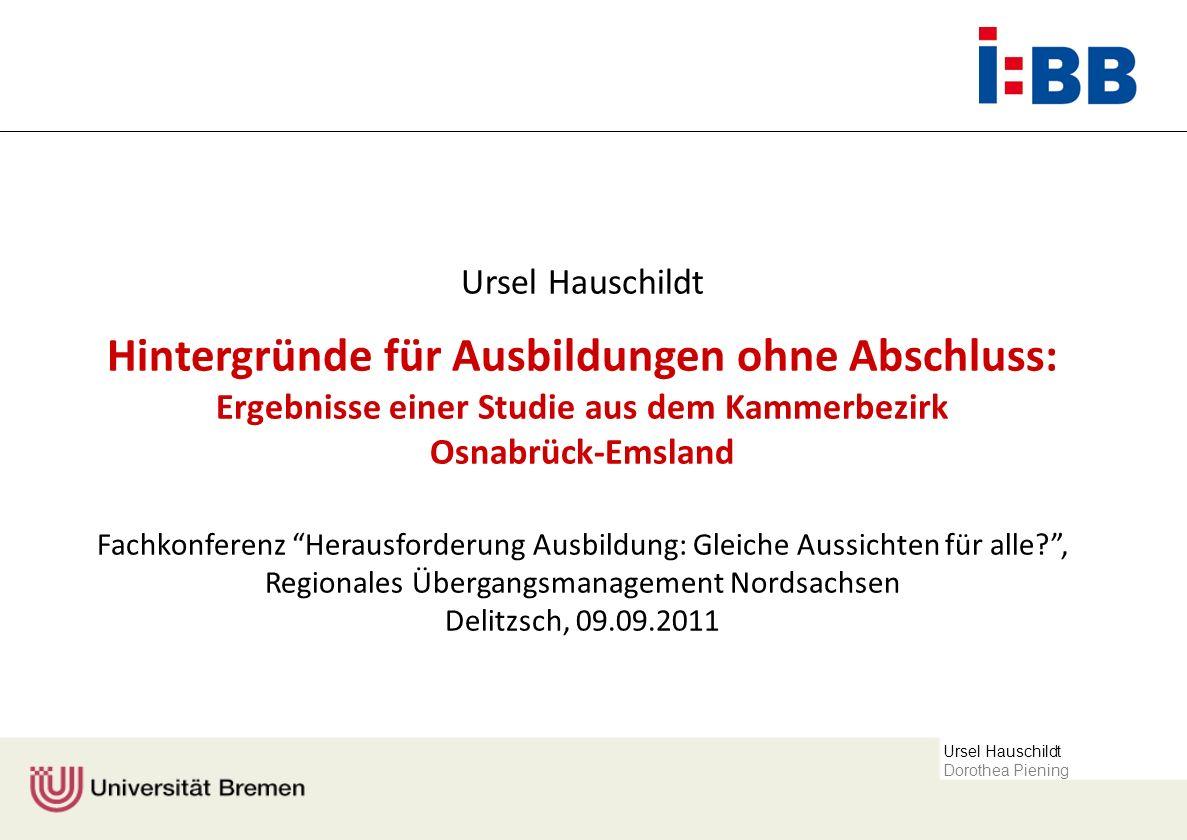 Ursel Hauschildt Dorothea Piening Ursel Hauschildt Hintergründe für Ausbildungen ohne Abschluss: Ergebnisse einer Studie aus dem Kammerbezirk Osnabrüc