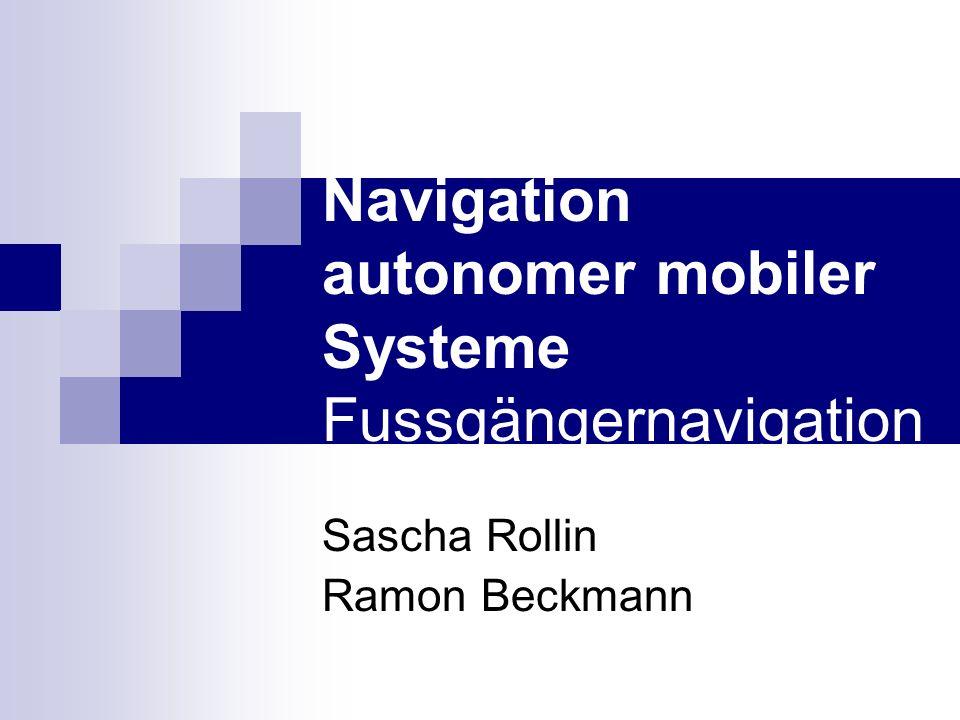 Navigation autonomer mobiler Systeme Fussgängernavigation Sascha Rollin Ramon Beckmann
