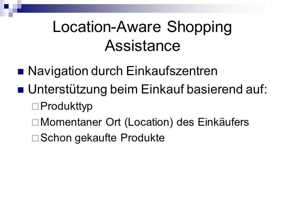 Location-Aware Shopping Assistance Navigation durch Einkaufszentren Unterstützung beim Einkauf basierend auf: Produkttyp Momentaner Ort (Location) des