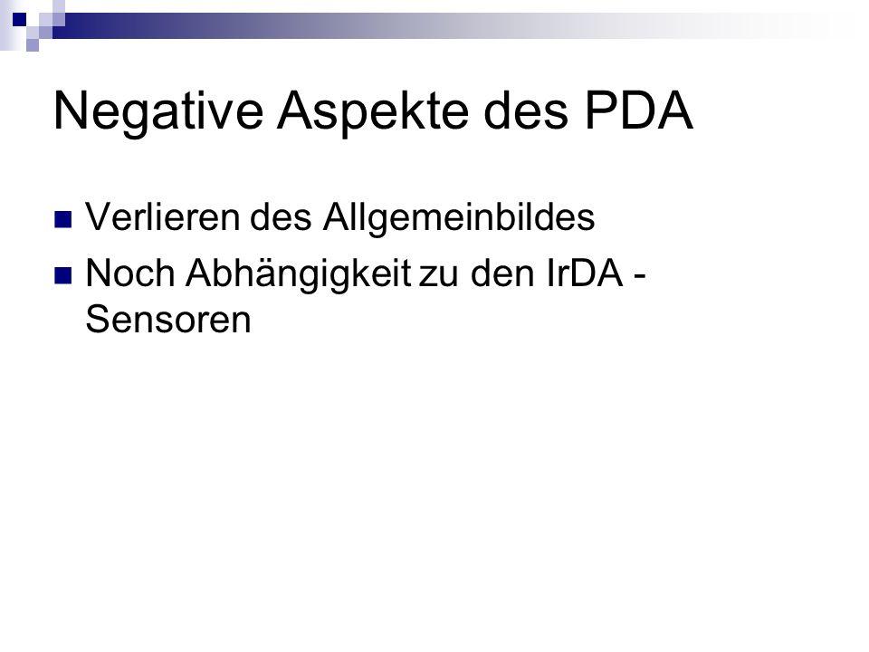 Negative Aspekte des PDA Verlieren des Allgemeinbildes Noch Abhängigkeit zu den IrDA - Sensoren
