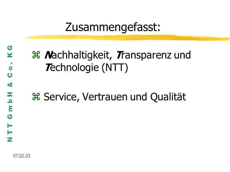 N T T G m b H & C o. K G 07.02.03 Zusammengefasst: zNachhaltigkeit, Transparenz und Technologie (NTT) zService, Vertrauen und Qualität