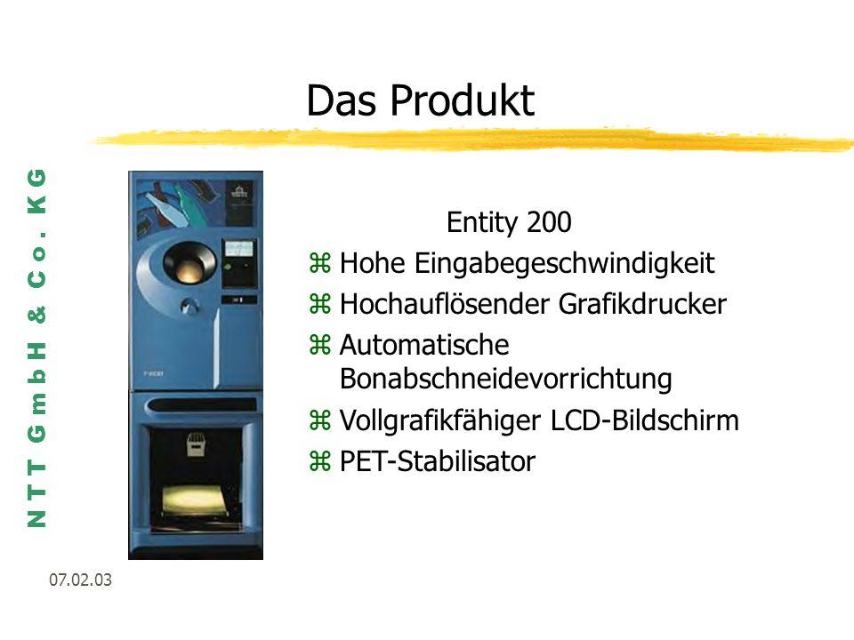 N T T G m b H & C o. K G 07.02.03 Das Produkt Entity 200 zHohe Eingabegeschwindigkeit zHochauflösender Grafikdrucker zAutomatische Bonabschneidevorric