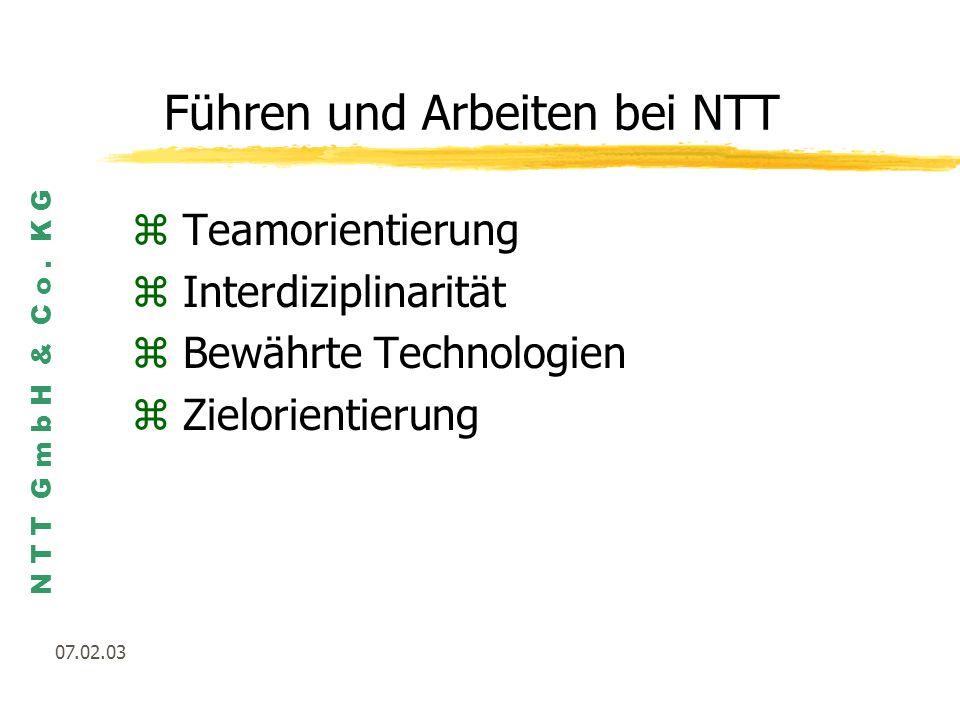 N T T G m b H & C o. K G 07.02.03 Führen und Arbeiten bei NTT zTeamorientierung zInterdiziplinarität zBewährte Technologien zZielorientierung