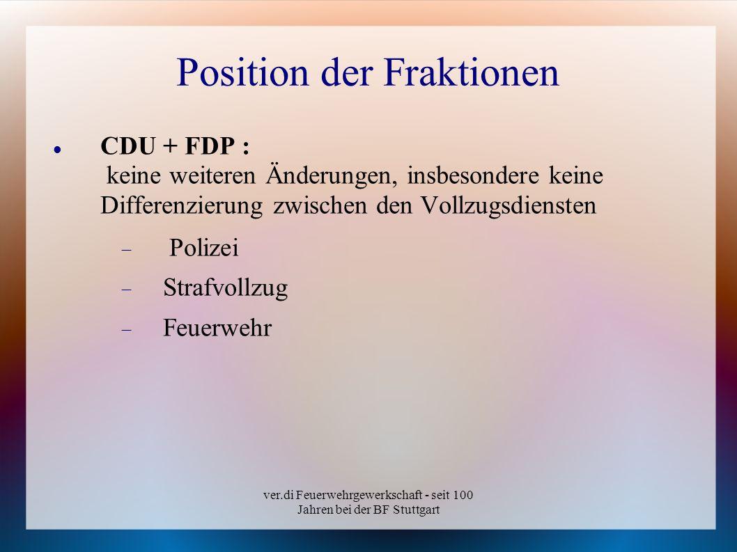 ver.di Feuerwehrgewerkschaft - seit 100 Jahren bei der BF Stuttgart Position der Fraktionen CDU + FDP : keine weiteren Änderungen, insbesondere keine