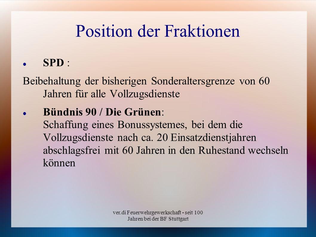 ver.di Feuerwehrgewerkschaft - seit 100 Jahren bei der BF Stuttgart Position der Fraktionen SPD : Beibehaltung der bisherigen Sonderaltersgrenze von 6