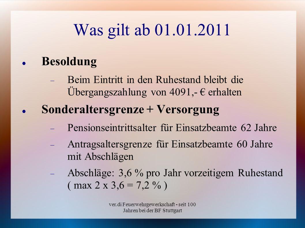ver.di Feuerwehrgewerkschaft - seit 100 Jahren bei der BF Stuttgart Was gilt ab 01.01.2011 Besoldung Beim Eintritt in den Ruhestand bleibt die Übergan