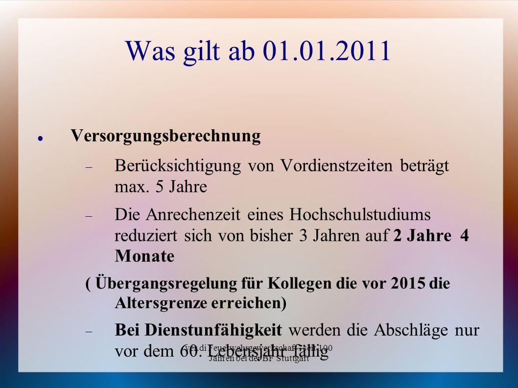 ver.di Feuerwehrgewerkschaft - seit 100 Jahren bei der BF Stuttgart Was gilt ab 01.01.2011 Versorgungsberechnung Berücksichtigung von Vordienstzeiten