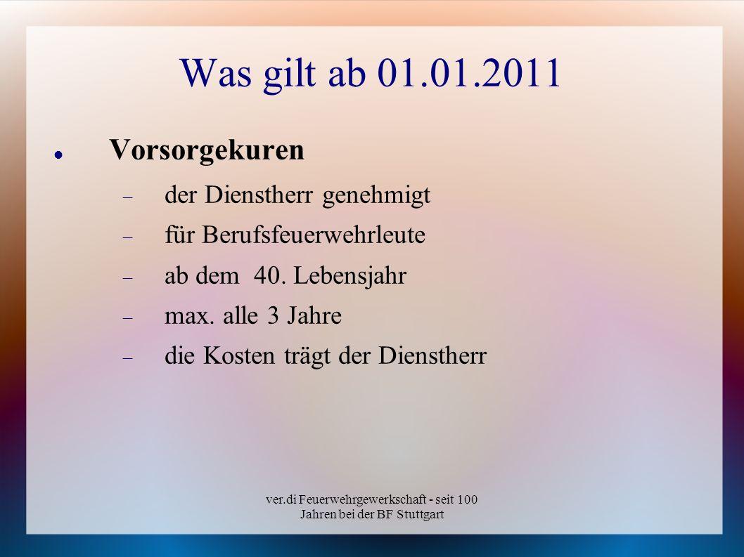 ver.di Feuerwehrgewerkschaft - seit 100 Jahren bei der BF Stuttgart Was gilt ab 01.01.2011 Vorsorgekuren der Dienstherr genehmigt für Berufsfeuerwehrl