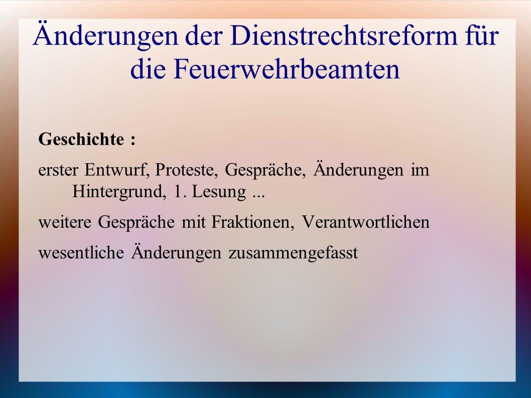 Änderungen der Dienstrechtsreform für die Feuerwehrbeamten Geschichte : erster Entwurf, Proteste, Gespräche, Änderungen im Hintergrund, 1. Lesung... w