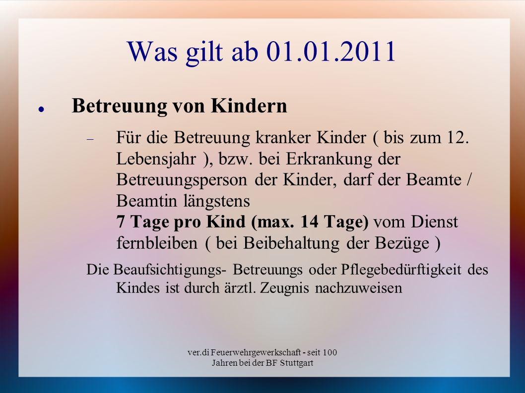 ver.di Feuerwehrgewerkschaft - seit 100 Jahren bei der BF Stuttgart Was gilt ab 01.01.2011 Betreuung von Kindern Für die Betreuung kranker Kinder ( bi