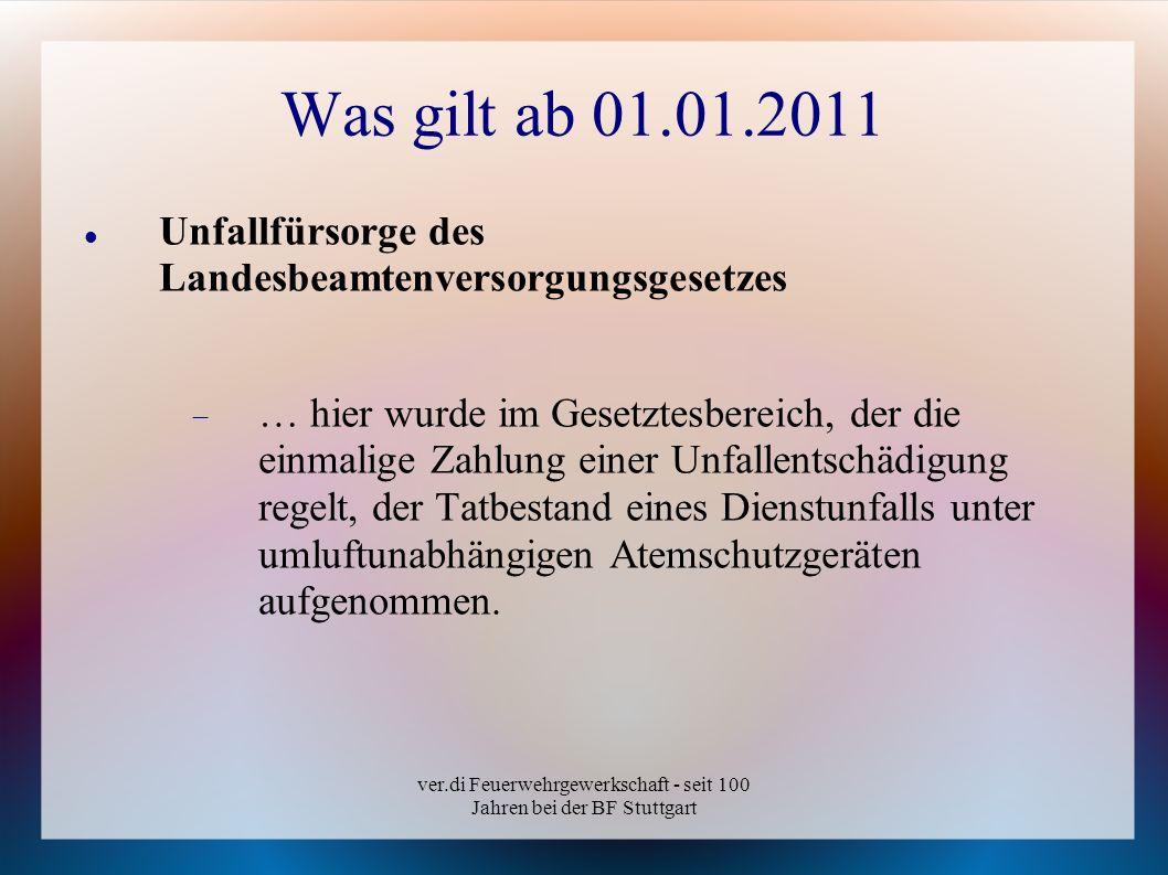ver.di Feuerwehrgewerkschaft - seit 100 Jahren bei der BF Stuttgart Was gilt ab 01.01.2011 Unfallfürsorge des Landesbeamtenversorgungsgesetzes … hier