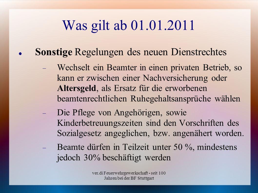 ver.di Feuerwehrgewerkschaft - seit 100 Jahren bei der BF Stuttgart Was gilt ab 01.01.2011 Sonstige Regelungen des neuen Dienstrechtes Wechselt ein Be