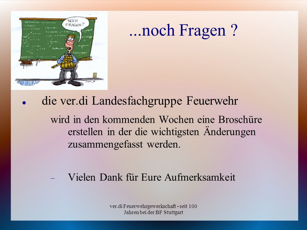 ver.di Feuerwehrgewerkschaft - seit 100 Jahren bei der BF Stuttgart...noch Fragen ? die ver.di Landesfachgruppe Feuerwehr wird in den kommenden Wochen