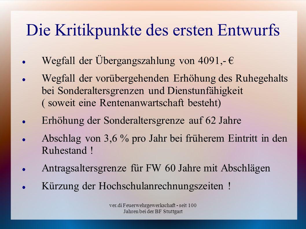ver.di Feuerwehrgewerkschaft - seit 100 Jahren bei der BF Stuttgart Die Kritikpunkte des ersten Entwurfs Wegfall der Übergangszahlung von 4091,- Wegfa