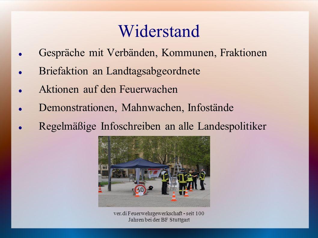 ver.di Feuerwehrgewerkschaft - seit 100 Jahren bei der BF Stuttgart Widerstand Gespräche mit Verbänden, Kommunen, Fraktionen Briefaktion an Landtagsab