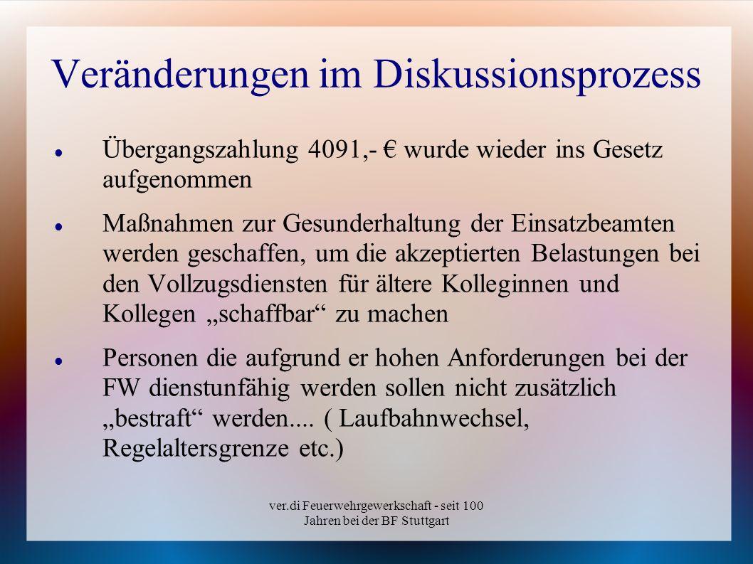 ver.di Feuerwehrgewerkschaft - seit 100 Jahren bei der BF Stuttgart Veränderungen im Diskussionsprozess Übergangszahlung 4091,- wurde wieder ins Geset
