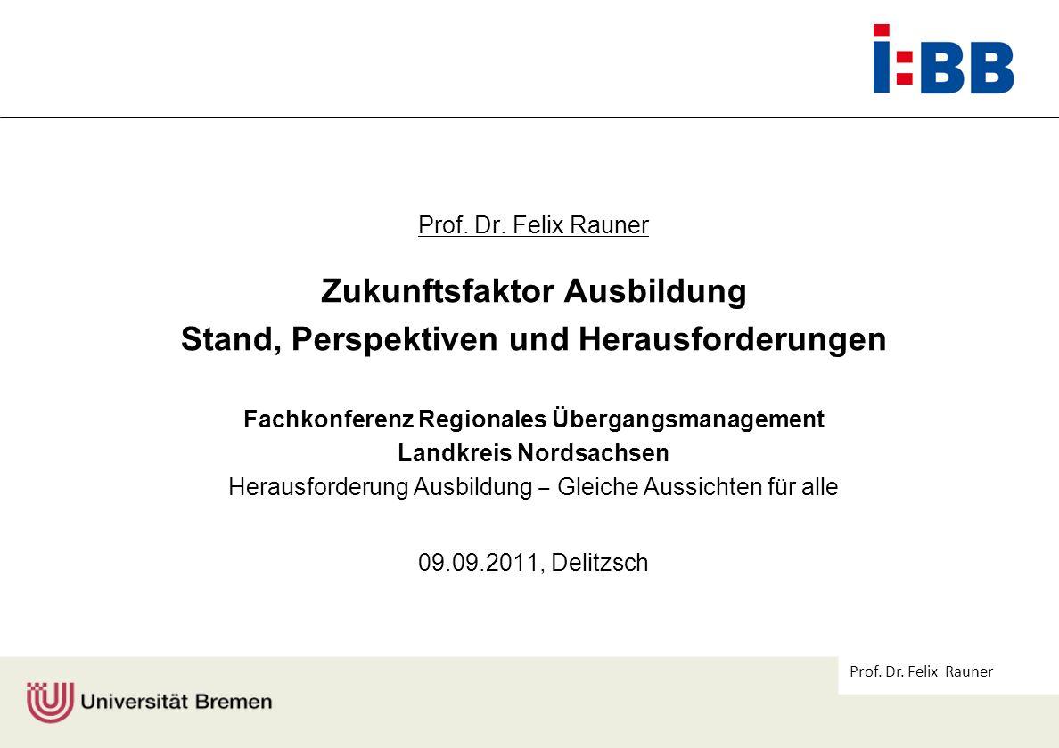Prof. Dr. Felix Rauner Zukunftsfaktor Ausbildung Stand, Perspektiven und Herausforderungen Fachkonferenz Regionales Übergangsmanagement Landkreis Nord