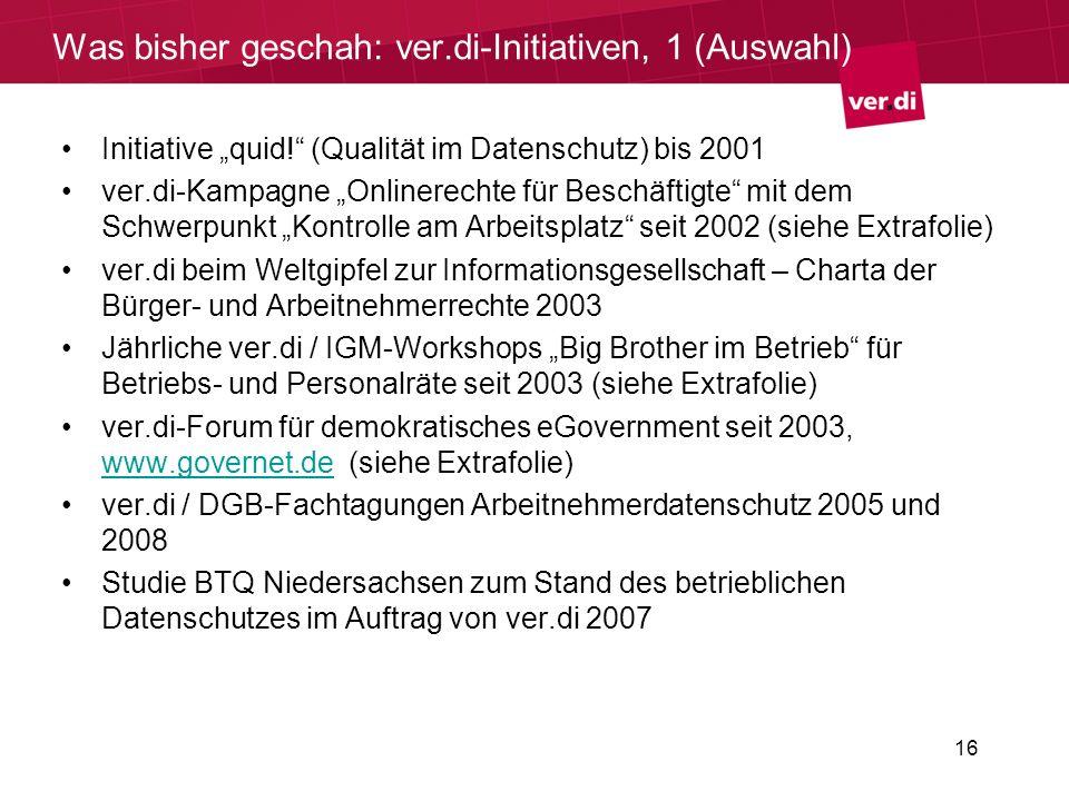 16 Was bisher geschah: ver.di-Initiativen, 1 (Auswahl) Initiative quid! (Qualität im Datenschutz) bis 2001 ver.di-Kampagne Onlinerechte für Beschäftig