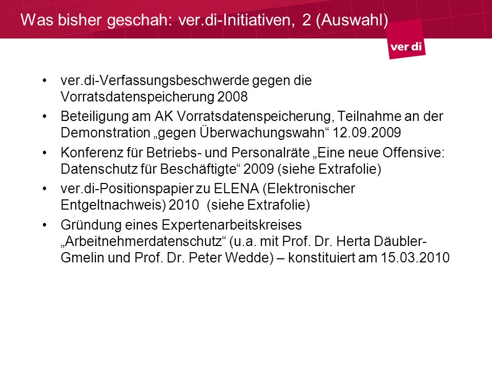 Was bisher geschah: ver.di-Initiativen, 2 (Auswahl) ver.di-Verfassungsbeschwerde gegen die Vorratsdatenspeicherung 2008 Beteiligung am AK Vorratsdaten